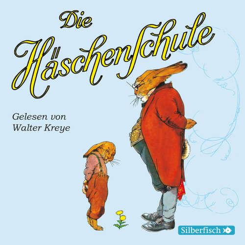 Hoerbuch Die Häschenschule - Alle Geschichten aus dem großen Sammelband - Albert Sixtus - Walter Kreye