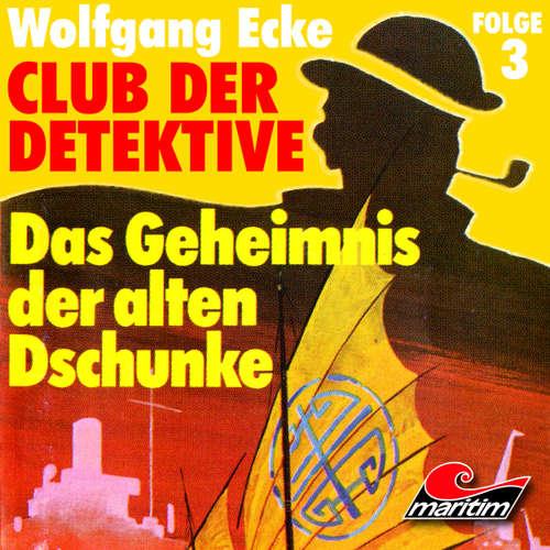 Hoerbuch Club der Detektive, Folge 3: Das Geheimnis der alten Dschunke - Wolfgang Ecke - Heiner Schmidt