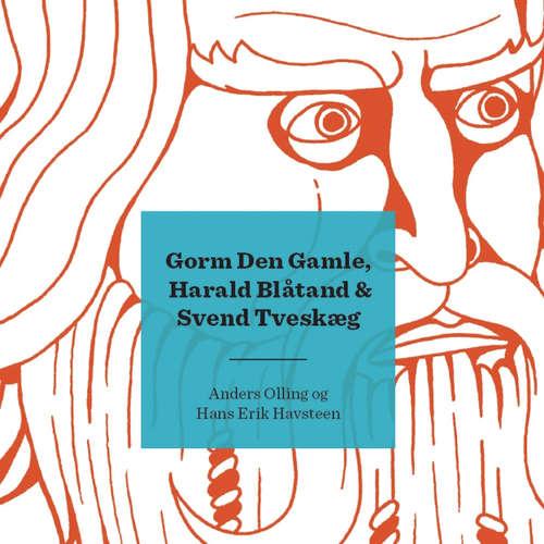 Audiokniha Kongerækken: Gorm den Gamle, Harald Blåtand & Svend Tveskæg - Anders Asbjørn Olling - Anders Asbjørn Olling