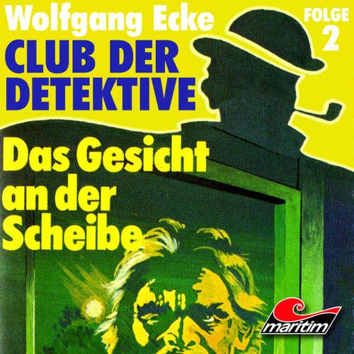 Hoerbuch Club der Detektive, Folge 2: Das Gesicht an der Scheibe - Wolfgang Ecke - Heiner Schmidt