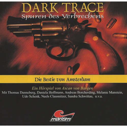 Hoerbuch Dark Trace - Spuren des Verbrechens, Folge 1: Die Bestie von Amsterdam - Ascan von Bargen - Thomas Danneberg