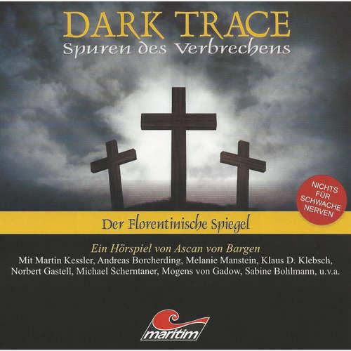 Hoerbuch Dark Trace - Spuren des Verbrechens, Folge 3: Der Florentinische Spiegel - Ascan von Bargen - Martin Keßler