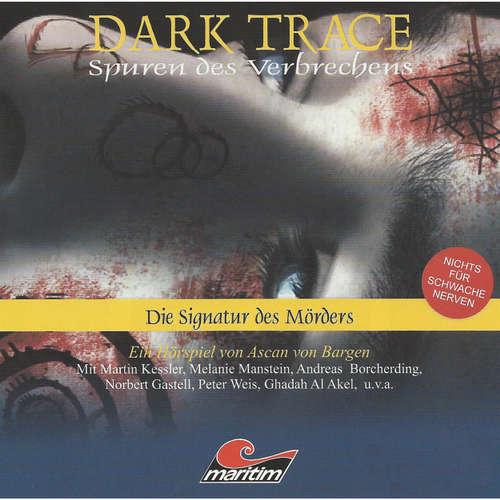 Hoerbuch Dark Trace - Spuren des Verbrechens, Folge 4: Die Signatur des Mörders - Ascan von Bargen - Martin Keßler