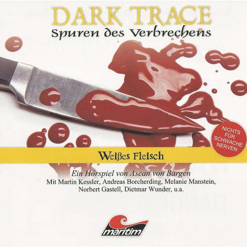 Hoerbuch Dark Trace - Spuren des Verbrechens, Folge 7: Weißes Fleisch - Ascan von Bargen - Martin Keßler