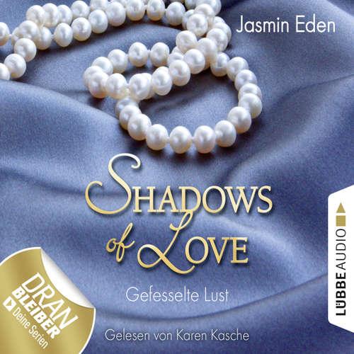 Hoerbuch Shadows of Love, Folge 2: Gefesselte Lust - Jasmin Eden - Karen Kasche