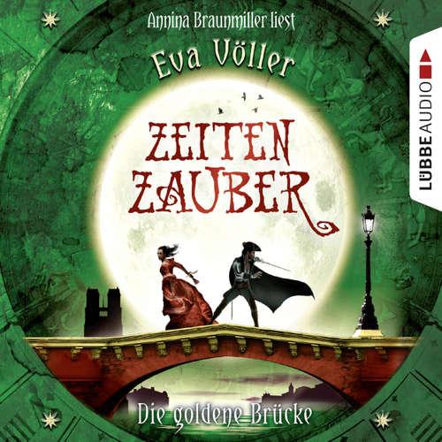 Hoerbuch Zeitenzauber, Teil 2: Die goldene Brücke - Eva Völler - Annina Braunmiller