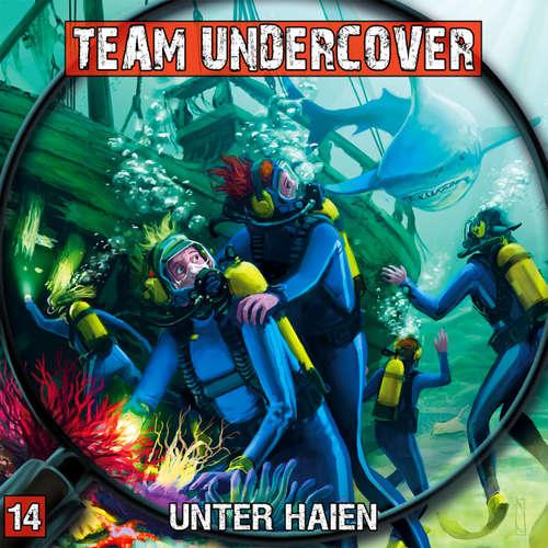 Hoerbuch Team Undercover, Folge 14: Unter Haien - Markus Topf - Patrick Mölleken
