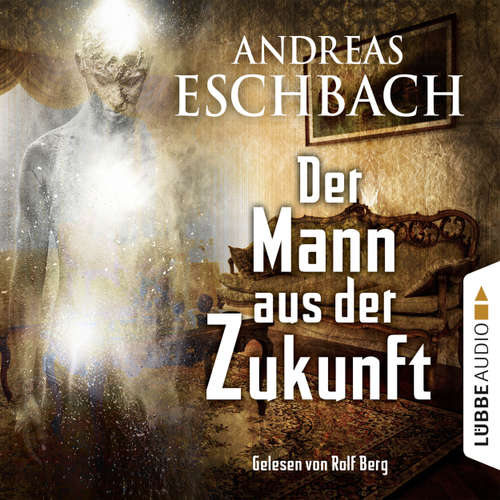 Hoerbuch Der Mann aus der Zukunft - Andreas Eschbach - Rolf Berg