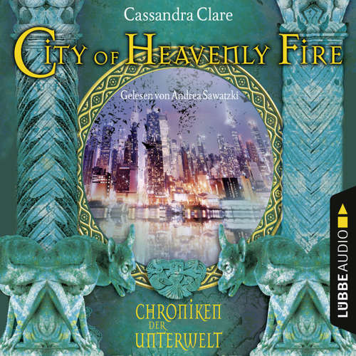 Hoerbuch City of Heavenly Fire - Chroniken der Unterwelt - Cassandra Clare - Andrea Sawatzki