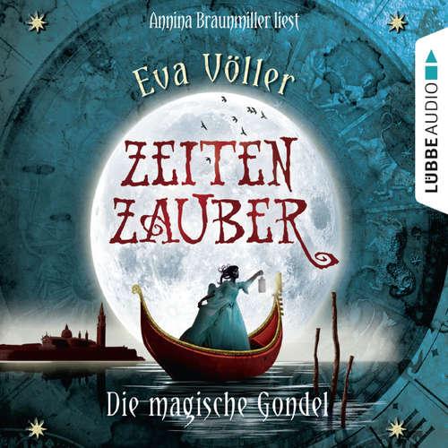 Hoerbuch Zeitenzauber, Teil 1: Die magische Gondel - Eva Völler - Annina Braunmiller