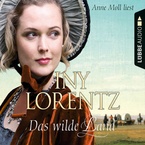 Hoerbuch Das wilde Land - Texas 3 - Iny Lorentz - Anne Moll