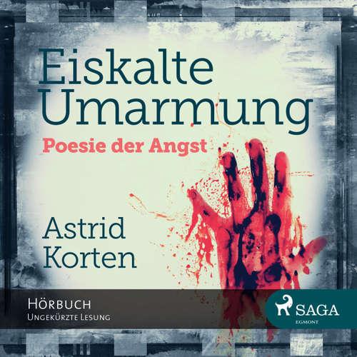 Hoerbuch Eiskalte Umarmung - Poesie der Angst - Astrid Korten - Katrin Weisser