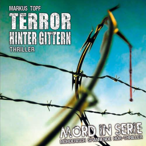 Hoerbuch Mord in Serie, Folge 17: Terror hinter Gittern - Markus Topf - Asad Schwarz
