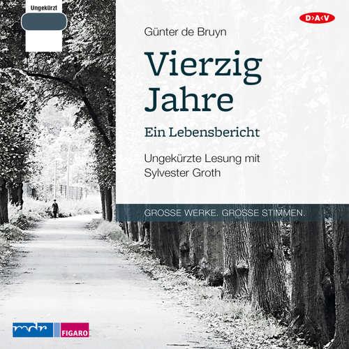 Hoerbuch Vierzig Jahre - Ein Lebensbericht - Günter de Bruyn - Sylvester Groth