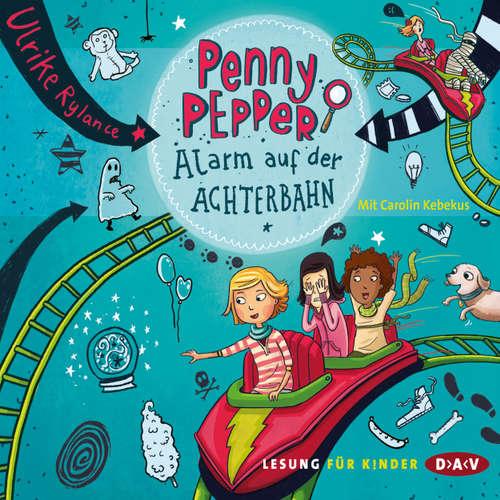 Hoerbuch Penny Pepper - Alarm auf der Achterbahn - Ulrike Rylance - Carolin Kebekus