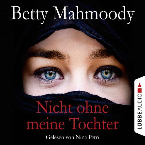 Hoerbuch Nicht ohne meine Tochter - Betty Mahmoody - Nina Petri