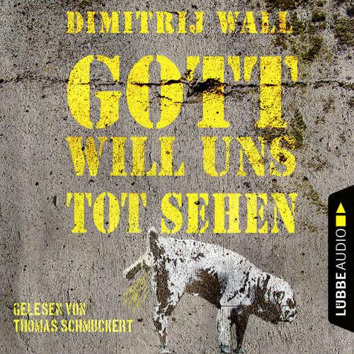 Hoerbuch Gott will uns tot sehen - Dimitrij Wall - Thomas Schmuckert