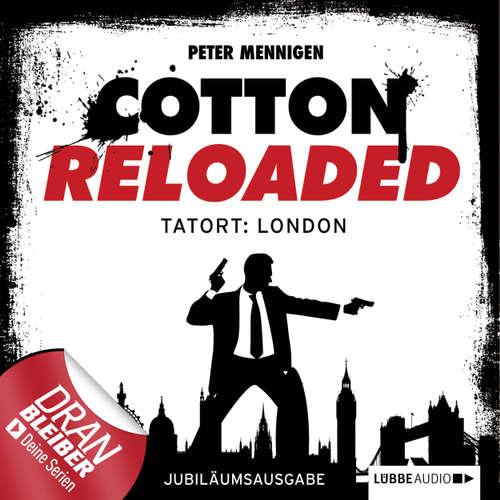 Hoerbuch Jerry Cotton, Cotton Reloaded, Folge 30: Tatort: London (Jubiläumsausgabe) - Peter Mennigen - Tobias Kluckert
