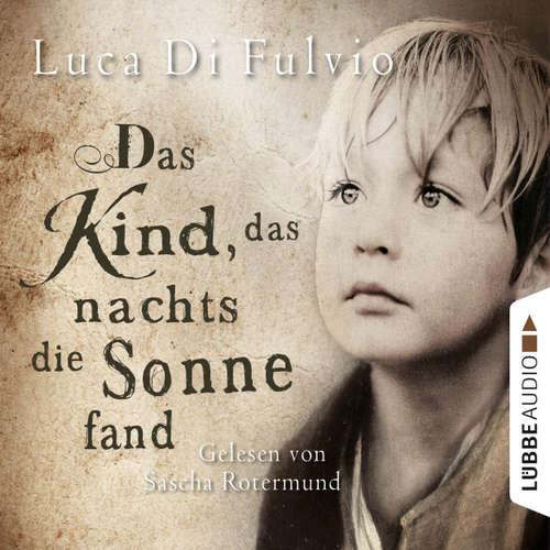 Hoerbuch Das Kind, das nachts die Sonne fand - Luca Di Fulvio - Sascha Rotermund
