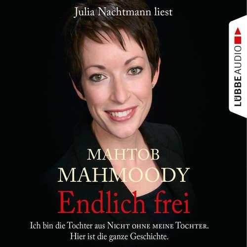 """Hoerbuch Endlich frei - Ich bin die Tochter aus """"Nicht ohne meine Tochter"""". Hier ist die ganze Geschichte - Mahtob Mahmoody - Julia Nachtmann"""