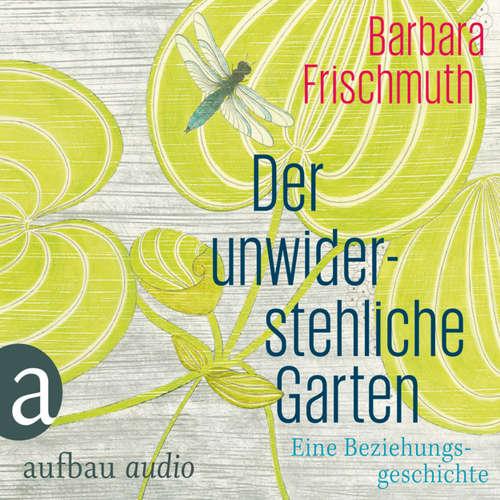 Hoerbuch Der unwiderstehliche Garten - Barbara Frischmuth - Barbara Frischmuth