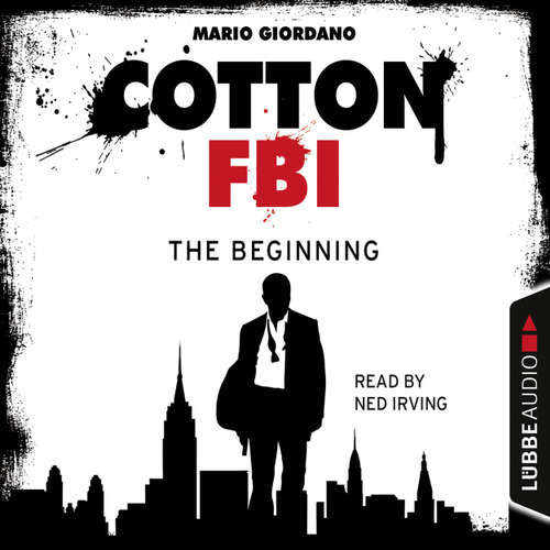 Audiobook Jerry Cotton - Cotton FBI: NYC Crime Series, Episode 1: The Beginning - Mario Giordano - Ned Irving