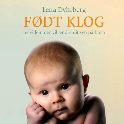 Født Klog - ny viden, der vil ændre dit syn på børn