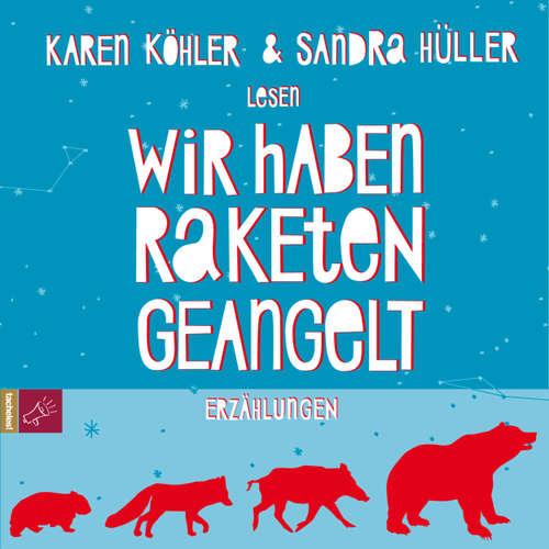 Hoerbuch Wir haben Raketen geangelt - Karen Köhler - Sandra Hüller