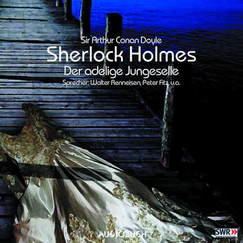 Hoerbuch Sherlock Holmes, Folge 1: Der adlige Junggeselle - Sir Arthur Conan Doyle - Walter Renneisen