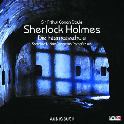 Hoerbuch Sherlock Holmes, Folge 3: Die Internatsschule - Sir Arthur Conan Doyle - Walter Renneisen