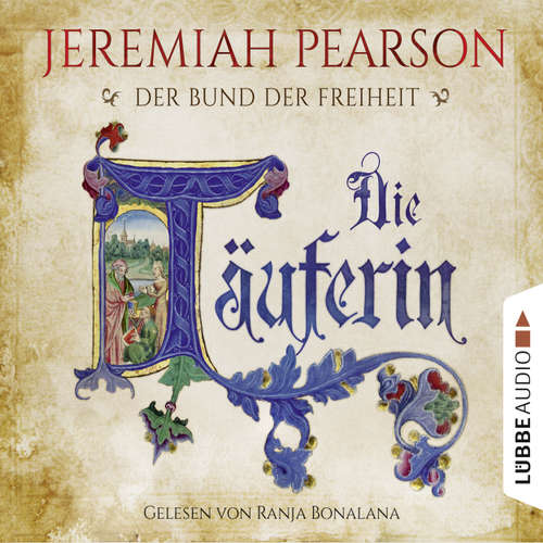 Hoerbuch Die Täuferin - Der Bund der Freiheit - Jeremiah Pearson - Ranja Bonalana