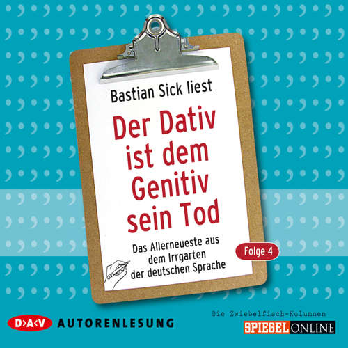 Hoerbuch Der Dativ ist dem Genitiv sein Tod, Folge 4: Das Allerneueste aus dem Irrgarten der deutschen Sprache - Bastian Sick - Bastian Sick