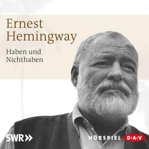 Hoerbuch Haben und Nichthaben - Ernest Hemingway - Heinz Reincke