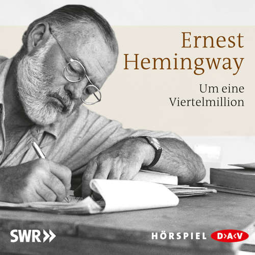 Hoerbuch Um eine Viertelmillion - Ernest Hemingway - Hellmut Lange
