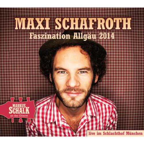 Hoerbuch Faszination Allgäu 2014 (Live) - Maxi Schafroth - Maxi Schafroth
