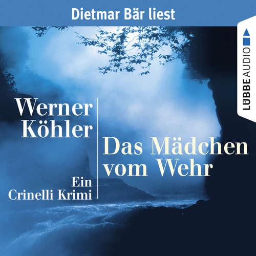 Hoerbuch Das Mädchen vom Wehr - Ein Crinelli Krimi - Werner Köhler - Dietmar Bär