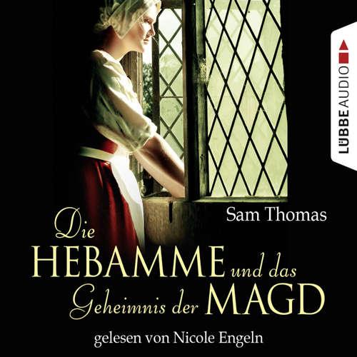 Hoerbuch Die Hebamme und das Geheimnis der Magd - Historischer Kurzroman - Sam Thomas - Nicole Engeln