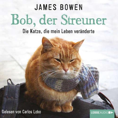 Hoerbuch Bob, der Streuner - Die Katze, die mein Leben veränderte - James Bowen - Carlos Lobo