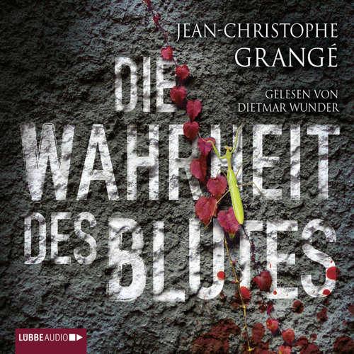 Hoerbuch Die Wahrheit des Blutes - Jean-Christophe Grangé - Dietmar Wunder