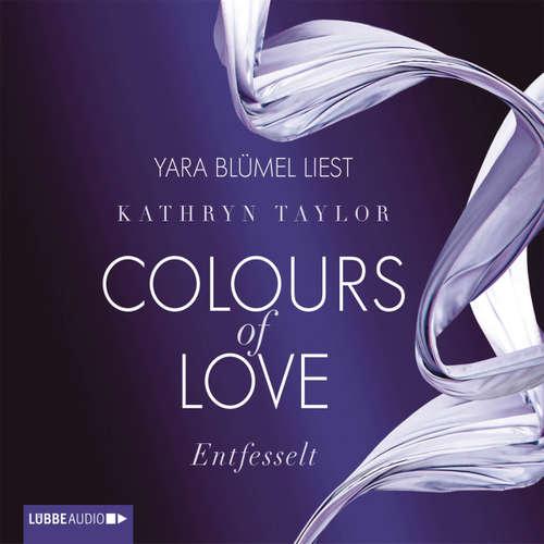 Hoerbuch Entfesselt - Colours of Love 1 - Kathryn Taylor - Yara Blümel