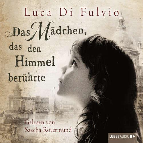 Hoerbuch Das Mädchen, das den Himmel berührte - Luca Di Fulvio - Sascha Rotermund