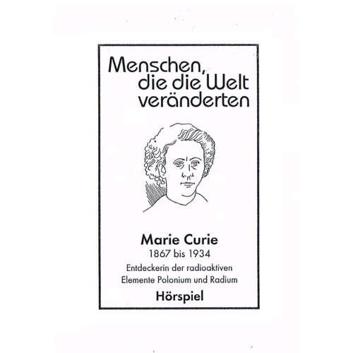 Hoerbuch Menschen, die die Welt veänderten, Marie Curie - Entdeckerin der radioaktiven Elemente Polonim und Radium - Günter Schmitz - Ursula von Manescul