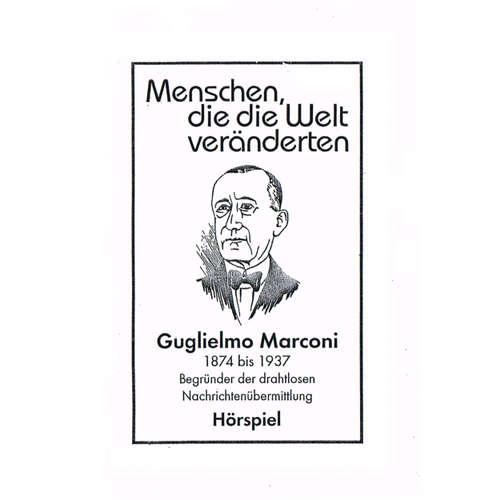 Hoerbuch Menschen, die die Welt veränderten, Guglielmo Marconi - Begründer der drahtlosen Nachrichtenübermittlung -  Autor - Baldur Seifert