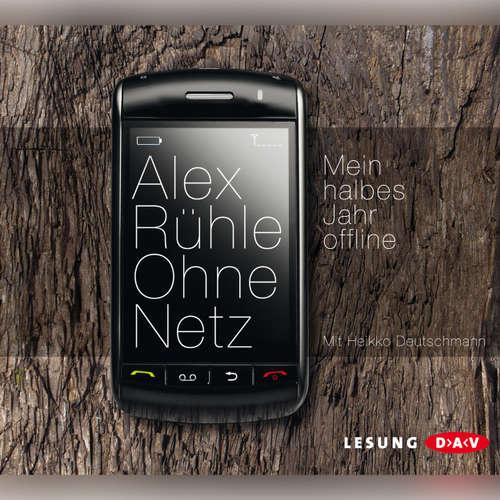 Hoerbuch Ohne Netz - Mein halbes Jahr offline - Alex Rühle - Heikko Deutschmann