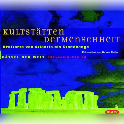 Hoerbuch Kultstätten der Menschheit - Kraftorte von Atlantis bis Stonehenge - Rainer Holbe - Rainer Holbe