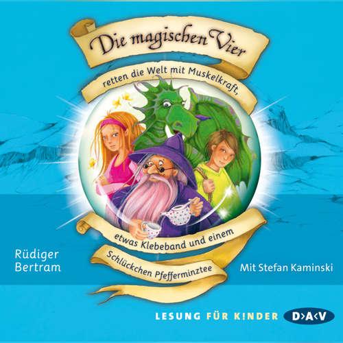 Hoerbuch Die magischen Vier retten die Welt mit Muskelkraft, etwas Klebeband und einem Schlückchen Pfefferminztee - Rüdiger Bertram - Stefan Kaminski