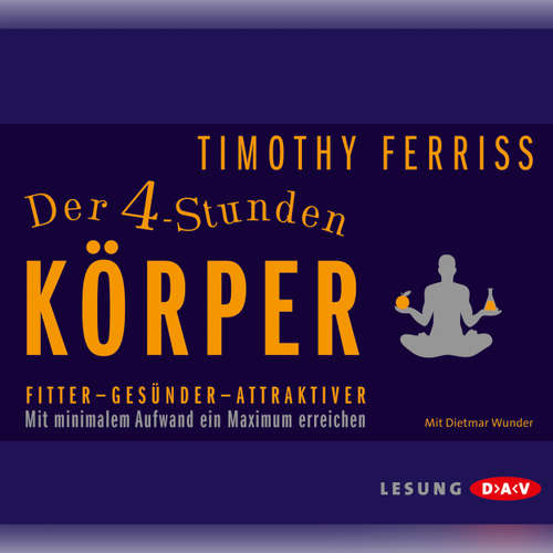 Hoerbuch Der 4-Stunden-Körper - Timothy Ferriss - Dietmar Wunder