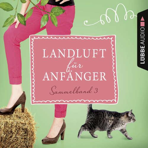 Hoerbuch Landluft für Anfänger, Sammelband 3: 4 Folgen in einem Band - Nora Lämmermann - Yara Blümel