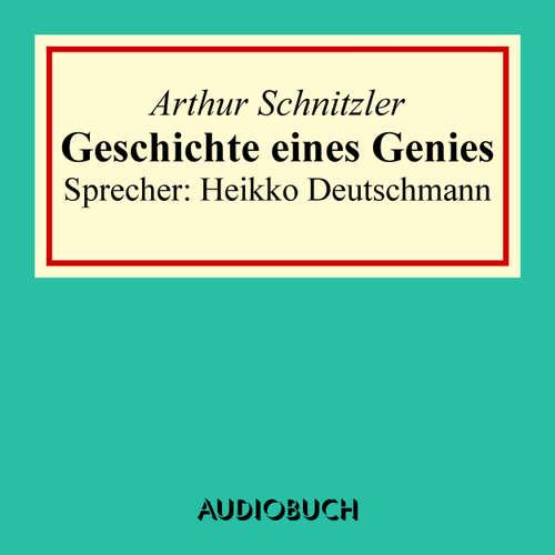Hoerbuch Geschichte eines Genies - Arthur Schnitzler - Heikko Deutschmann