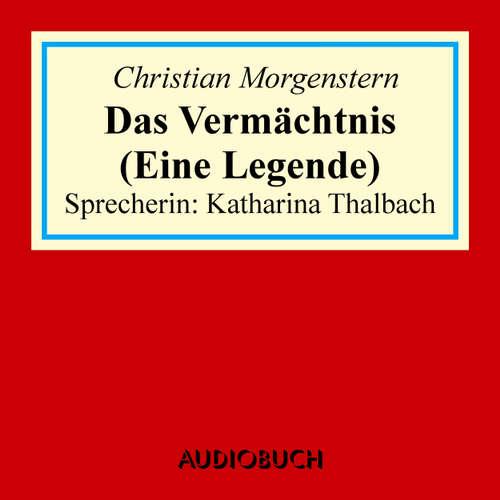 Hoerbuch Das Vermächtnis - Eine Legende - Christian Morgenstern - Katharina Thalbach